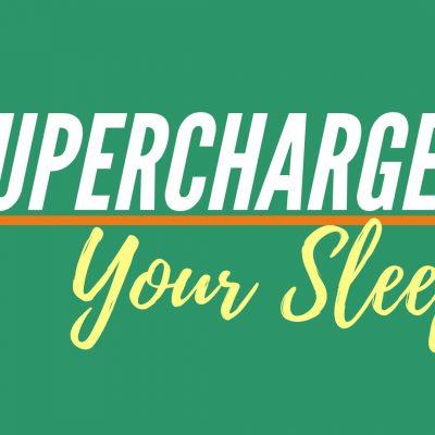 Supercharge your Sleep Workshop – September 2019